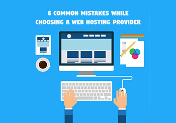 6 Common Mistakes While Choosing A Web Hosting Provider