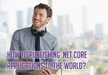 How to Publishing .NET Core Applications to the World?