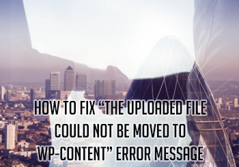 "How to fix ""The uploaded file could not be moved to wp-content"" error message"