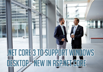 .NET Core 3 to Support Windows Desktop - New in ASP.NET Core